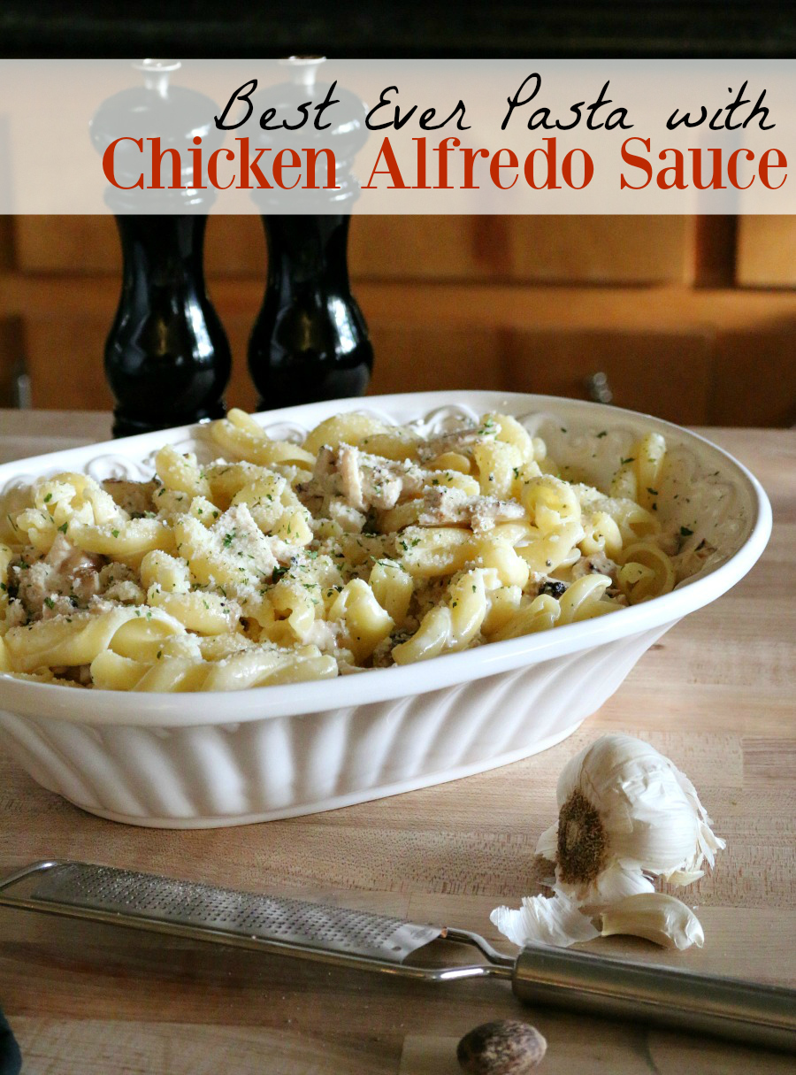 Best Ever Pasta with Chicken Alfredo Sauce