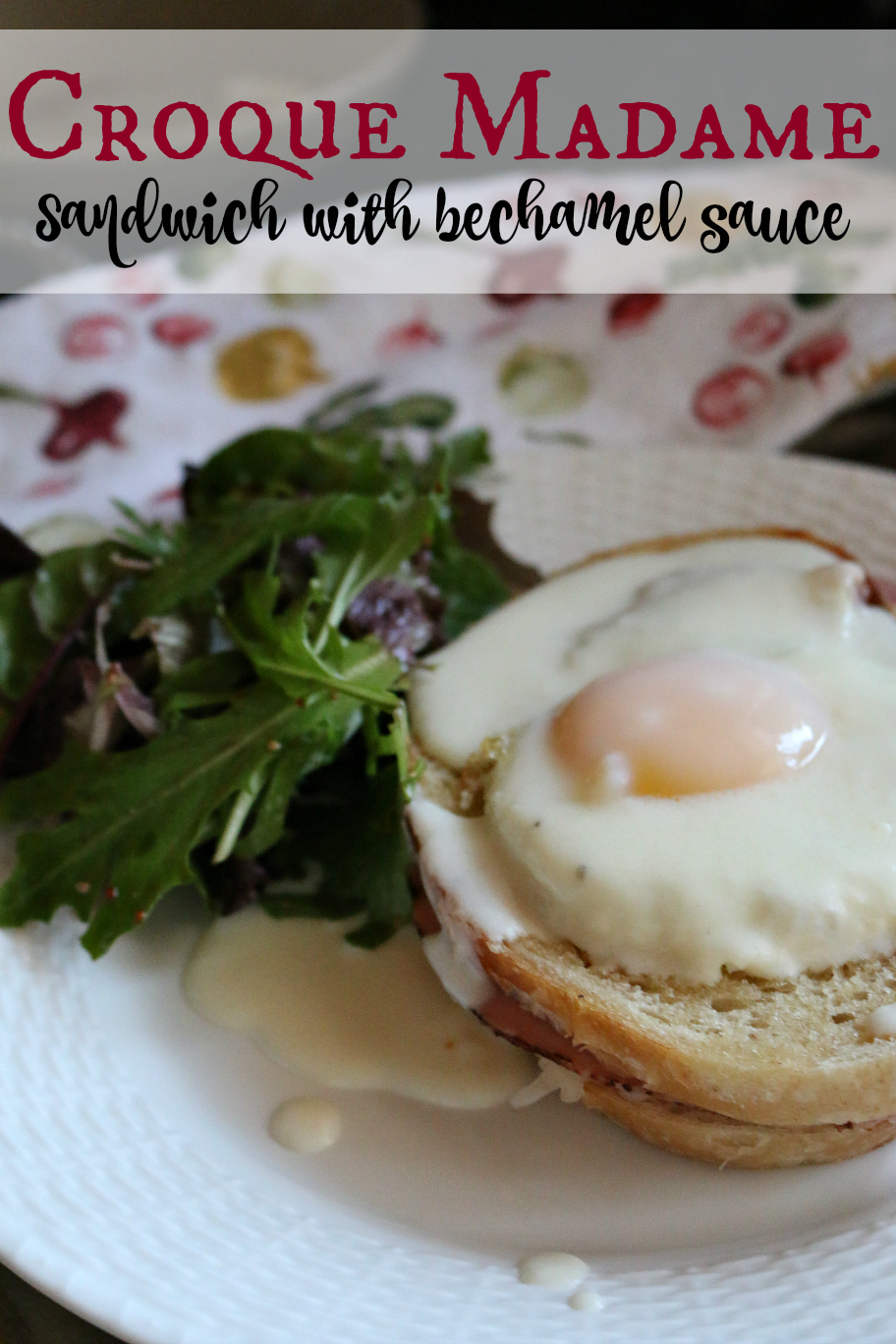 An easy recipe for choquet madame sandwich with bechamel sauce CeceliasGoodStuff.com | Good Food for Good People